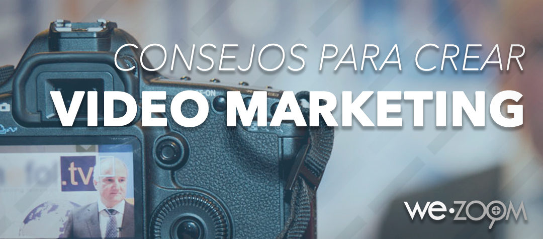 Consejos para crear un Video Marketing.